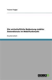 Die Wirtschaftliche Bedeutung Mobiler Datendienste Im Mobilfunkmarkt