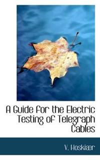 A Guide for the Electric Testing of Telegraph Cables