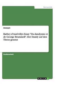 "Barbey D'Aurevillys Essay ""Du Dandysme Et de George Brummell."" Der Dandy Auf Den Thron Gesetzt"