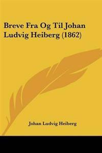 Breve Fra Og Til Johan Ludvig Heiberg