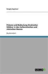 Prasenz Und Bedeutung Thrakischer Soldner in Den Hellenistischen Und Romischen Heeren