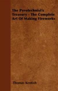 Pyrotechnist's Treasury - The Complete Art of Making Fireworks