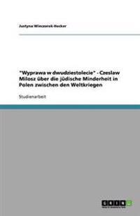 Wyprawa W Dwudziestolecie - Czeslaw Milosz UEber Die Judische Minderheit in Polen Zwischen Den Weltkriegen