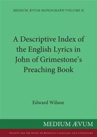 A Descriptive Index of the English Lyrics in John of Grimestone's Preaching Book
