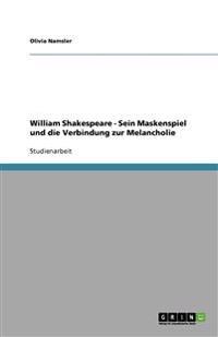 William Shakespeare - Sein Maskenspiel Und Die Verbindung Zur Melancholie