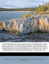 Der Römisch-kaiserlichen Akademie Der Naturforscher Auserlesene Medizinisch-chirurgisch-anatomisch-chymisch- Und Botanische Abhandlungen, Volume 15...
