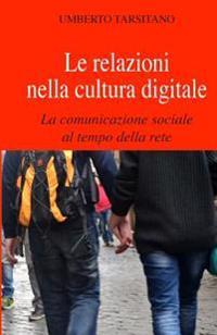Le Relazioni Nella Cultura Digitale: La Comunicazione Sociale Al Tempo Della Rete