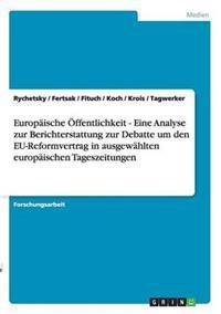 Europaische Offentlichkeit - Eine Analyse Zur Berichterstattung Zur Debatte Um Den Eu-Reformvertrag in Ausgewahlten Europaischen Tageszeitungen