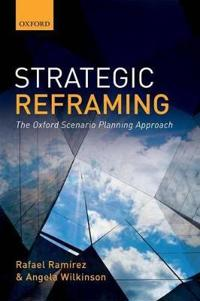Strategic Reframing: The Oxford Scenario Planning Approach