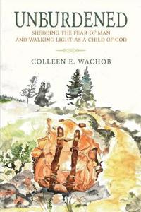 Unburdened: Shedding the Fear of Man and Walking Light as a Child of God
