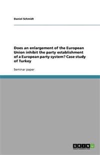 Does an Enlargement of the European Union Inhibit the Party Establishment of a European Party System? Case Study of Turkey