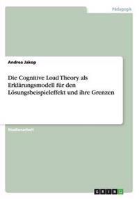 Die Cognitive Load Theory ALS Erklarungsmodell Fur Den Losungsbeispieleffekt Und Ihre Grenzen