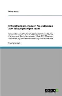Entwicklung Einer Neuen Projektgruppe Zum Leistungsfahigen Team