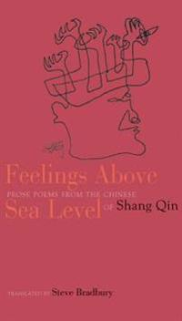Feelings Above Sea Level: Prose Poems from the Chinese of Shang Qin