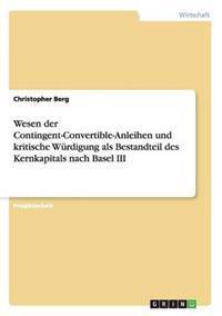 Wesen Der Contingent-Convertible-Anleihen Und Kritische Wurdigung ALS Bestandteil Des Kernkapitals Nach Basel III