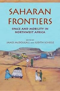 Saharan Frontiers Saharan Frontiers: Space and Mobility in Northwest Africa Space and Mobility in Northwest Africa