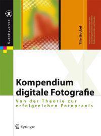 Kompendium Digitale Fotografie: Von Der Theorie Zur Erfolgreichen Fotopraxis