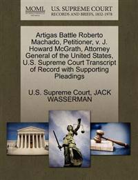 Artigas Battle Roberto Machado, Petitioner, V. J. Howard McGrath, Attorney General of the United States, U.S. Supreme Court Transcript of Record with Supporting Pleadings