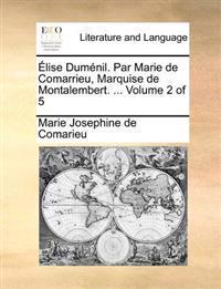 Elise Dumenil. Par Marie de Comarrieu, Marquise de Montalembert. ... Volume 2 of 5