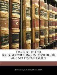 Das Recht Der Kriegseroberung in Beziehung Auf Staatscapitalien