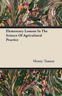 Elementary Lessons In The Science Of Agricultural Practice