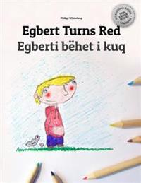 Egbert Turns Red/Egberti Behet I Kuq: Children's Picture Book/Coloring Book English-Albanian (Bilingual Edition/Dual Language)