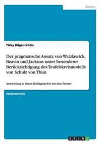 Der Pragmatische Ansatz Von Watzlawick, Beavin Und Jackson Unter Besonderer Berucksichtigung Des Teufelskreismodells Von Schulz Von Thun