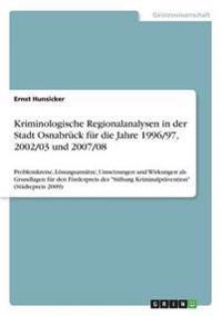 Kriminologische Regionalanalysen in Der Stadt Osnabruck Fur Die Jahre 1996/97, 2002/03 Und 2007/08
