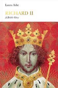 Richard ii (penguin monarchs) - a brittle glory