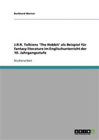 J.R.R. Tolkiens 'The Hobbit' ALS Beispiel Fur Fantasy Literature Im Englischunterricht Der 10. Jahrgangsstufe