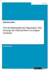 Von Der Rationalitat Der Tagesschau - Das Konzept Der Offentlichkeit Von Jurgen Gerhards