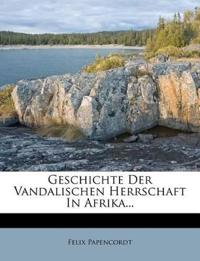 Geschichte Der Vandalischen Herrschaft In Afrika...