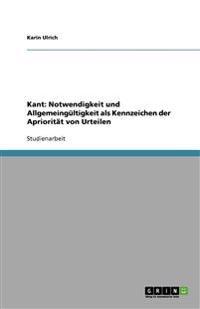 Kant: Notwendigkeit Und Allgemeingultigkeit ALS Kennzeichen Der Aprioritat Von Urteilen