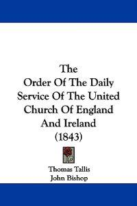 The Order Of The Daily Service Of The United Church Of England And Ireland (1843)