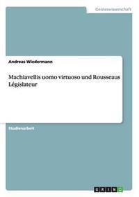 Machiavellis Uomo Virtuoso Und Rousseaus Legislateur