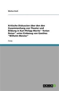 """Kritische Diskussion Uber Den Den Zusammenhang Von Theater Und Bildung in Karl Philipp Moritz' """"Anton Reiser"""" Unter Einbezug Von Goethes """"Wilhelm Meis"""