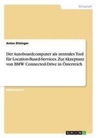 Autoboardcomputer ALS Zentrales Tool Fur Location-Based-Services. Zur Akzeptanz Von BMW Connected-Drive in Osterreich