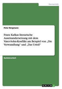 """Franz Kafkas Literarische Auseinandersetzung Mit Dem Vater-Sohn-Konflikt Am Beispiel Von """"Die Verwandlung"""" Und """"Das Urteil"""""""