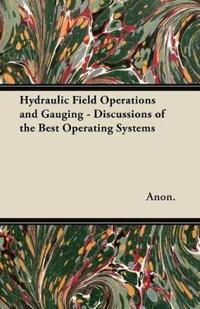 Hydraulic Field Operations and Gauging - Discussions of the Best Operating Systems