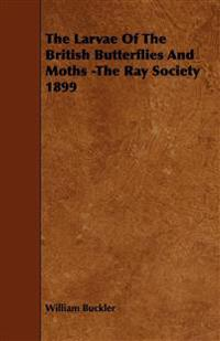 The Larvae Of The British Butterflies And Moths -The Ray Society 1899