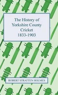 The History of Yorkshire County Cricket 1833-1903