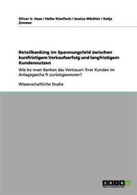 Retailbanking Im Spannungsfeld Zwischen Kurzfristigem Verkaufserfolg Und Langfristigem Kundennutzen