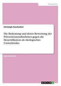 Bedeutung Und Deren Bewertung Der Praventionsmassnahmen Gegen Die Desertifikation ALS Okologisches Umweltrisiko