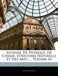 Journal De Physique, De Chimie, D'histoire Naturelle Et Des Arts ..., Volume 42