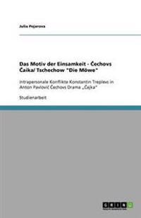 """Das Motiv Der Einsamkeit - Cechovs Caika/ Tschechow """"Die Mowe"""""""