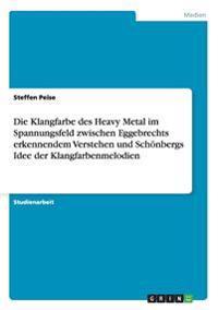 Die Klangfarbe Des Heavy Metal Im Spannungsfeld Zwischen Eggebrechts Erkennendem Verstehen Und Schonbergs Idee Der Klangfarbenmelodien