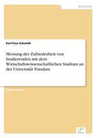 Messung Der Zufriedenheit Von Studierenden Mit Dem Wirtschaftswissenschaftlichen Studium an Der Universitat Potsdam