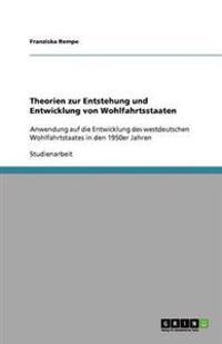 Theorien Zur Entstehung Und Entwicklung Von Wohlfahrtsstaaten