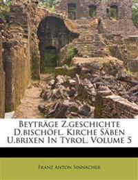 Beyträge Z.geschichte D.bischöfl. Kirche Säben U.brixen In Tyrol, Volume 5