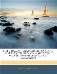 Skildring Af Folkrörelsen På Åland, 1808: En Scen Ur Suomis Sista Strid; Med En Öfversigt Af Åland I Allmänhet